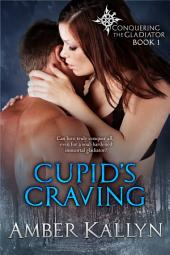 Cupid's Craving (Conquering the Gladiator, Book 1)