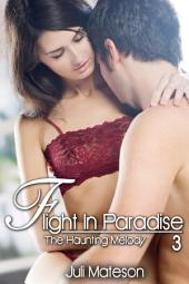 Flight In Paradise 3: The Haunting Melody : Erotica Sex: (Adults Only Erotica)
