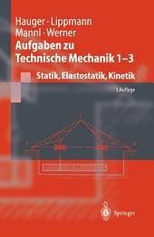Aufgaben zu Technische Mechanik 1 - 3: Statik, Elastostatik, Kinetik, Ausgabe 3