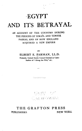 Egypt and Its Betrayal: An Account of the Country During the Periods of Ismaîl and Tewfik Pashas, and of how England Acquired a New Empire