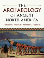 The Archaeology of Ancient North America PDF