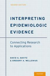 Interpreting Epidemiologic Evidence: Connecting Research to Applications, Edition 2