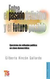 Entre el pasado definitivo y el futuro posible: Ejercicios de reflexión política en clave democrática