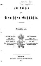 Forschungen zur deutschen Geschichte: Auf veranlassung Seiner Majestät des Königs von Bayern, Band 17