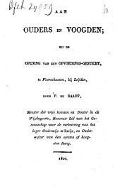 Aan ouders en voogden; bij de opening van een opvoedings-gesticht, te Voorschoten, bij Leyden: Volume 1