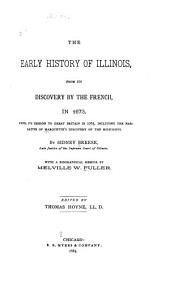 The Early History of Illinois: From Its Discovery by the French, in 1673, Until Its Cession to Great Britain in 1763, Including the Narrative of Marquette's Discovery of the Mississippi