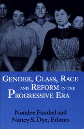 Gender, Class, Race, and Reform in the Progressive Era