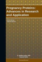 Pregnancy Proteins: Advances in Research and Application: 2011 Edition: ScholarlyBrief