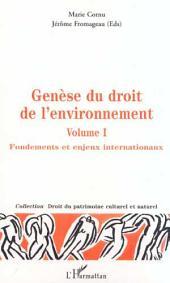 GÉNÈSE DU DROIT DE L'ENVIRONNEMENT: Fondements et enjeux internationaux -, Volume1