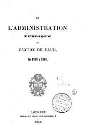 L'Administration Publique du Canton de Vaud: dès 1845 à 1861