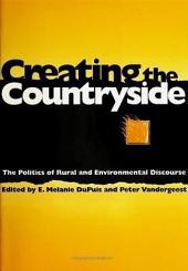 Creating the Countryside: The Politics of Rural and Environmental Discourse