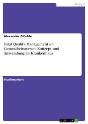 Total Quality Management im Gesundheitswesen  Konzept und Anwendung im Krankenhaus PDF