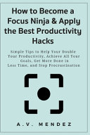 How to Become a Focus Ninja   Apply the Best Productivity Hacks PDF