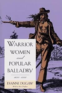 Warrior Women and Popular Balladry  1650 1850 Book