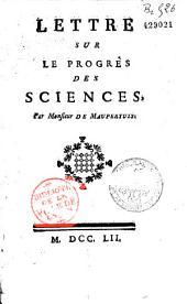 Lettre sur le progrès des sciences par Monsieur de Maupertuis