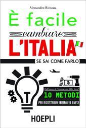 E' facile cambiare l'Italia: se sai come farlo