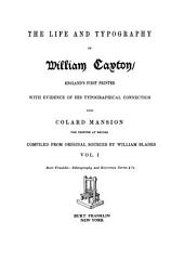 The life and typography of William Caxton, England's first printer: with evidence of his typographical connection with Colard Mansion, the printer at Bruges, Volume 1