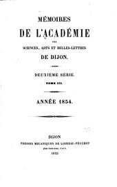 Mémoires de l'Académie des sciences, arts et belles lettres de Dijon: Volume3;Volume53