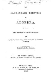 An Elementary Treatise on Algebra: In which the Principles of the Science are Familiarly Explained, and Illustrated by Numerous Examples