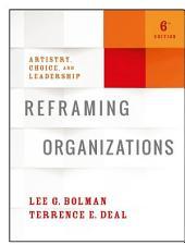 Reframing Organizations: Artistry, Choice, and Leadership, Edition 6