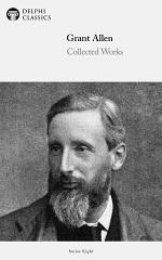 Delphi Collected Works of Grant Allen (Illustrated)