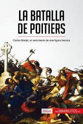 La batalla de Poitiers: Carlos Martel, el nacimiento de una figura heroica