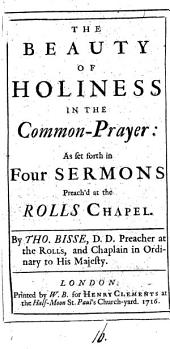 The Beauty of Holiness in the Common-prayer:: As Set Forth in Four Sermons Preach'd at the Rolls Chapel..