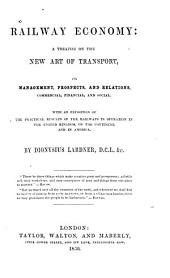 Railway Economy: A Treatise on the New Art of Transport, Its Management, Prospects and Relations ...