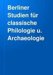 Berliner Studien für classische Philologie u. Archaeologie: Band 7