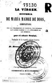 La Vírgen: Historia de María Madre de Dios completada por las tradiciones de Oriente, los escritos de los Santos Padres y las costumbres de los hebreos