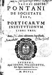 Iacobi Pontani...Poeticarum institutionum libri tres. Iuxta Secundam editionem Ingolstadij