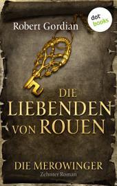 DIE MEROWINGER - Zehnter Roman: Die Liebenden von Rouen