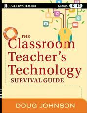 The Classroom Teacher s Technology Survival Guide PDF