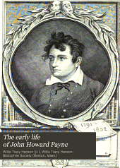 The early life of John Howard Payne: with contemporary letters heretofore unpublished