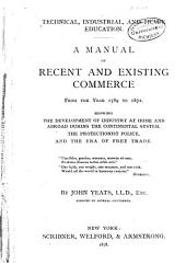 A Manual of Recent and Existing Commerce from the Year 1789 to 1872: Showing the Development of Industry at Home and Abroad During the Continental System, the Protectionist Policy and the Era of Free Trade ...