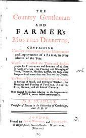 The Country Gentleman and Farmer's Monthly Director: Containing Necessary Instructions for the Management and Improvement of a Farm, in Every Month of the Year. ... By R. Bradley, ...