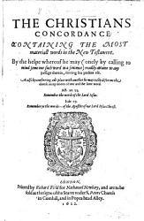 The Christians Concordance  Containing the Most Materiall Words in the New Testament  Etc   By Clement Cotton  With an Address to the Reader Signed  D  V   PDF