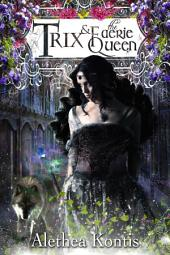 Trix & The Faerie Queen: The Trix Adventures Book Two