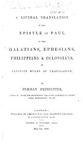 A Literal Translation of the Epistle [sic] of Paul to the Galatians, Ephesians, Philippians & Colossians ... By Herman Heinfetter