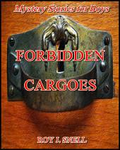 Forbidden Cargoes : Mystery Stories for Boys