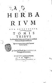 Herbarium tomis tribus exacto tandem studio, opera & ingenio, candidatis medicinae simplicis absolutum. Quorum contenta, index cuisque tomorum suo loco explicat: 1!