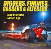 Diggers, Funnies, Gassers and Altereds: Drag Racing's Golden Age