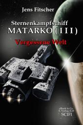 Sternenkampfschiff MATARKO ( I I I ): Vergessene Welt