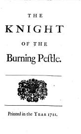 The Works Of Francis Beaumont And John Fletcher  The Knight Of The Burning Pestle  Loves Pilgrimage  The Double Marriage  The Maid In The Mill  The Knight Of Malta  Love S Cure  Women Pleas D