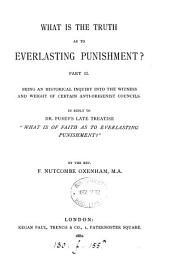 What is the truth as to everlasting punishment? In reply to dr. Pusey's treatise 'What is of faith as to everlasting punishment?' 2 pt: Part 2