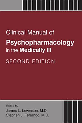 Clinical Manual of Psychopharmacology in the Medically Ill  Second Edtion