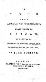 A Tour from London to Petersburgh, from Thence to Moscow, and Return to London by Way of Courland, Poland, Germany and Holland