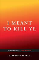 I Meant to Kill Ye Book