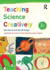 Teaching Science Creatively: Edition 2