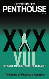 Letters to Penthouse xxxviii: Exposed: Mind-blowing Sexcapades